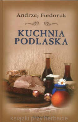 Kuchnia Podlaska Andrzej Fiedoruk