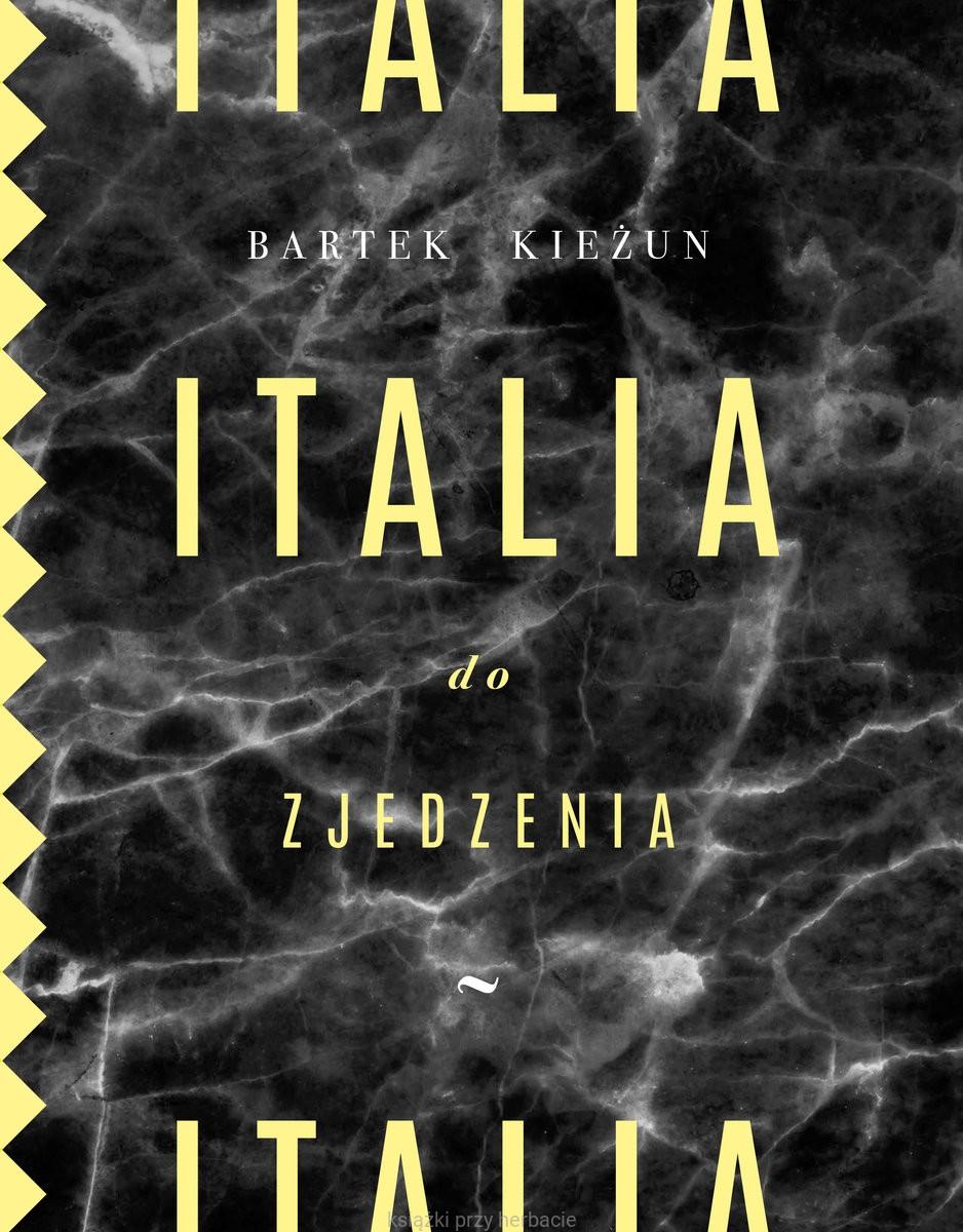 Italia Do Zjedzenia Bartek Kieżun Wydanie Drugie Rozszerzone