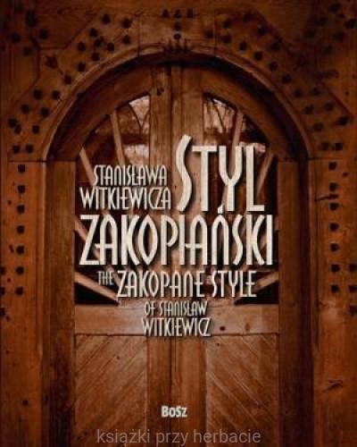 40189f46f0 Styl zakopiański Stanisława Witkiewicza. Wersja  polsko-angielska_ksiegarniaksiazkiprzyherbacie.jpg ...