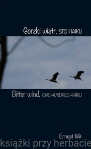 Gorzki wiatr. Sto haiku  Bitter wind. One hundred haiku - Ernest Wit