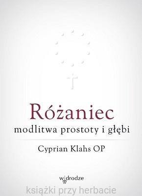 Różaniec Modlitwa Prostoty I Głębi Cyprian Klahs Op
