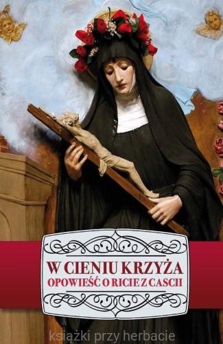 W Cieniu Krzyża święta Rita Z Cascii Biografia Modlitwy